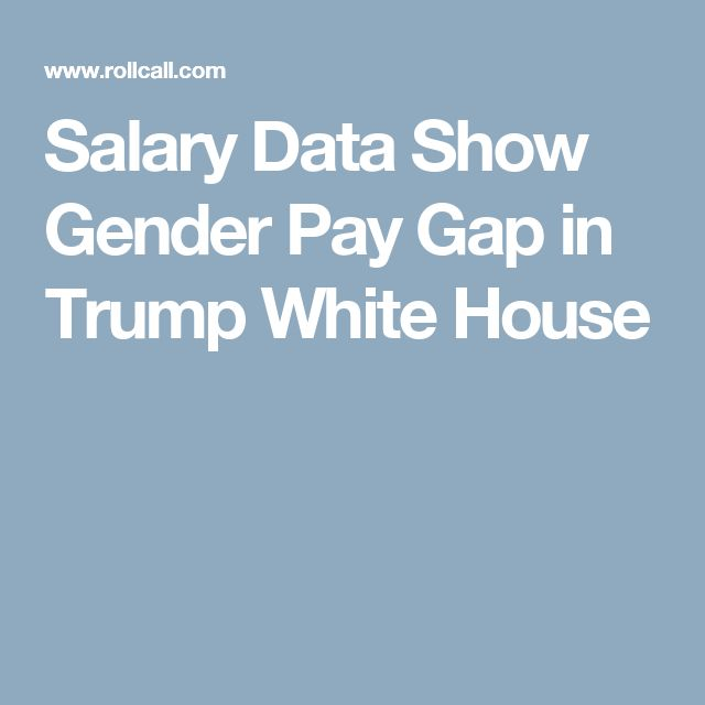 Salary Data Show Gender Pay Gap in Trump White House