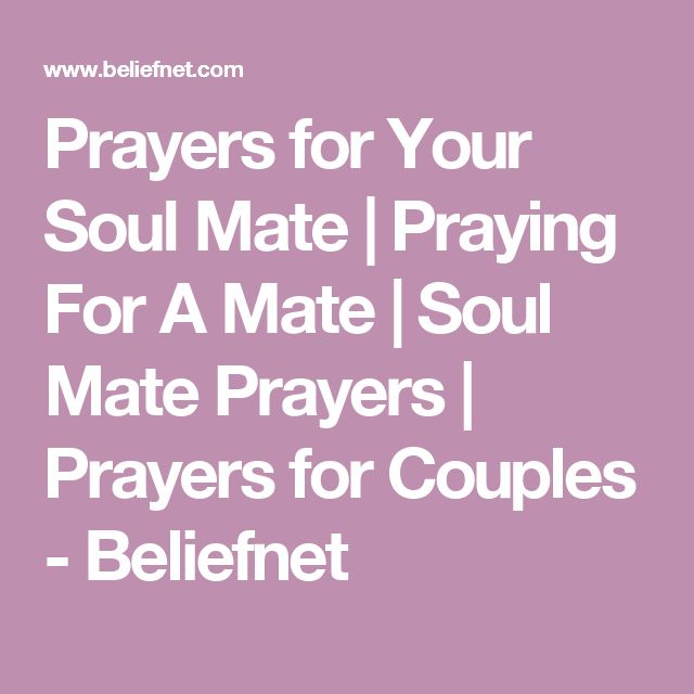 Prayers for Your Soul Mate | Praying For A Mate | Soul Mate Prayers | Prayers for Couples - Beliefnet