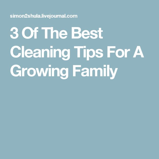 3 Of The Best Cleaning Tips For A Growing Family