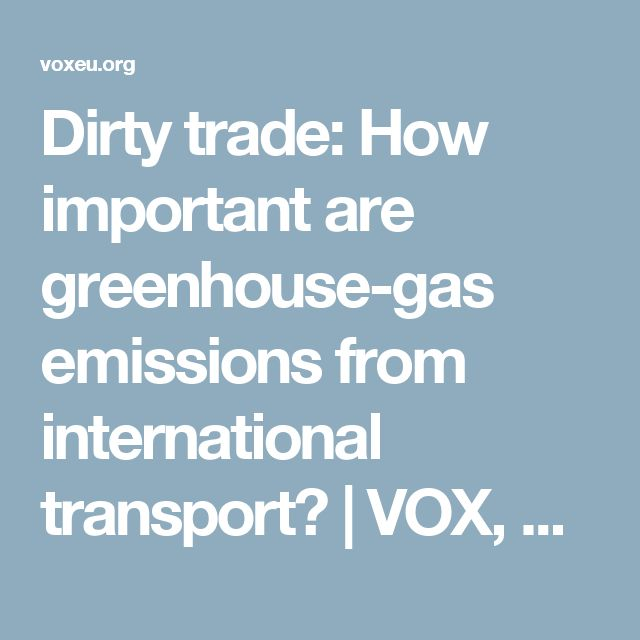 Dirty trade: How important are greenhouse-gas emissions from international transport? | VOX, CEPR's Policy Portal