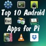 Top Ten Android Apps for use with Raspberry Pi
