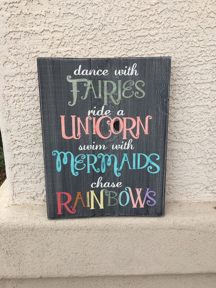 Whimsical girls bedroom plaque.   https://www.etsy.com/listing/533794103/dance-with-fairies-ride-a-unicorn-swim