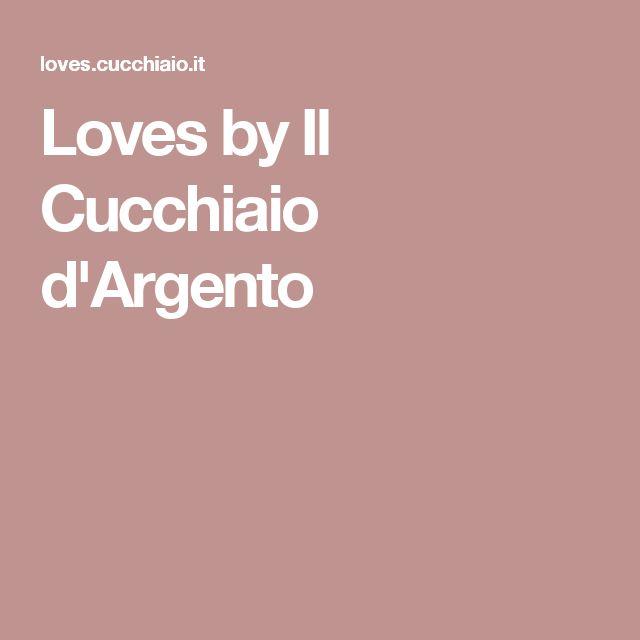 Loves by Il Cucchiaio d'Argento
