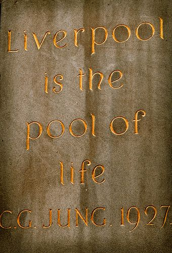 """""""Liverpool is the pool of life"""" - Carl Jung, 1927"""
