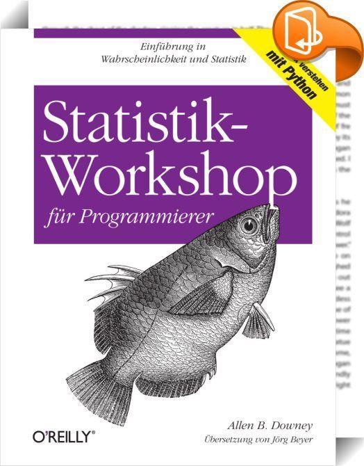 Statistik-Workshop für Programmierer    :  Wenn Sie programmieren können, beherrschen Sie bereits Techniken, um aus Daten Wissen zu extrahieren. Diese kompakte Einführung in die Statistik zeigt Ihnen, wie Sie rechnergestützt, anstatt auf mathematischem Weg Datenanalysen mit Python durchführen können. Praktischer Programmier-Workshop statt grauer Theorie: Das Buch führt Sie anhand eines durchgängigen Fallbeispiels durch eine vollständige Datenanalyse -- von der Datensammlung über die Be...