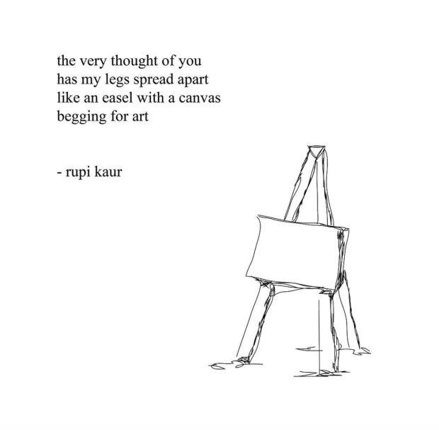"""""""The very thought of you has my legs spread apart like an easel with a canvas begging for art."""" — Rupi Kaur"""