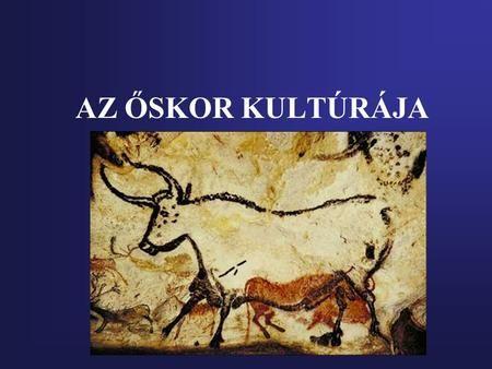 AZ ŐSKOR KULTÚRÁJA. Őskor- Történelem előtti kor Az emberiség…