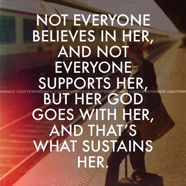 Her God goes with her, and that's what sustains her.