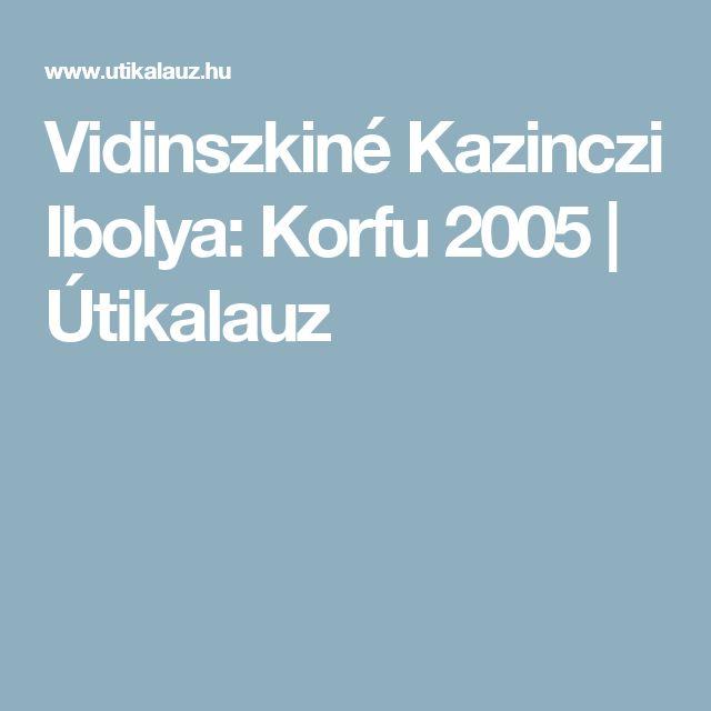 Vidinszkiné Kazinczi Ibolya: Korfu 2005 | Útikalauz