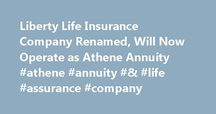 Liberty Life Insurance Company Renamed, Will Now Operate as Athene Annuity #athene #annuity #& #life #assurance #company http://zimbabwe.nef2.com/liberty-life-insurance-company-renamed-will-now-operate-as-athene-annuity-athene-annuity-life-assurance-company/  # Liberty Life Insurance Company Renamed, Will Now Operate as Athene Annuity February 01, 2012 04:53 PM Eastern Standard Time GREENVILLE, S.C.–( BUSINESS WIRE )–Liberty Life Insurance Company, a retail fixed annuity and reinsurance…