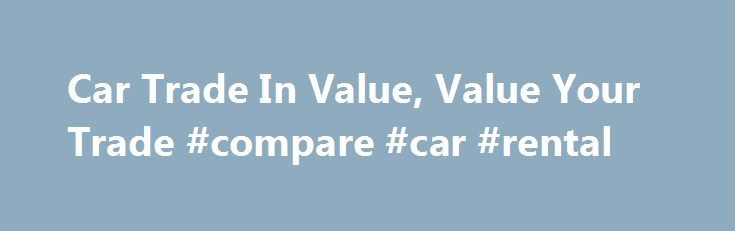 Car Trade In Value, Value Your Trade #compare #car #rental http://england.remmont.com/car-trade-in-value-value-your-trade-compare-car-rental/  #trade in value of car # SUV Meets Convertible Looking for a new car? Having a hard time with all the options? Car, SUV, Truck, Convertible, Sports Car, or Hybrid? Sometimes there are just too many options. Nissan now makes it easier by combining an SUV with a convertible in the new Nissan Murano Cross Cabriolet. This crossover, which seats four, is a…