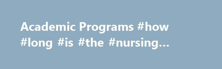 Academic Programs #how #long #is #the #nursing #program http://india.remmont.com/academic-programs-how-long-is-the-nursing-program/  # Welcome to Harriet Rothkopf Heilbrunn School of Nursing The Harriet Rothkopf Heilbrunn School of Nursing is dedicated to educating its students to become nurses who provide the highest quality of nursing care to a diverse and complex population in challenging and everchanging social, political and economic environments across the country and around the globe…