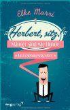 Herbert, sitz! Ein Erziehungsratgeber von Elke Morri