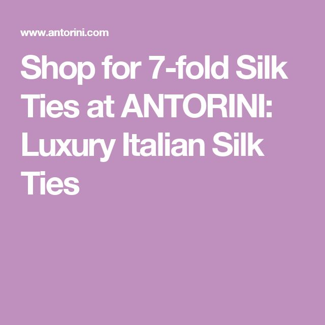 Shop for 7-fold Silk Ties at ANTORINI: Luxury Italian Silk Ties