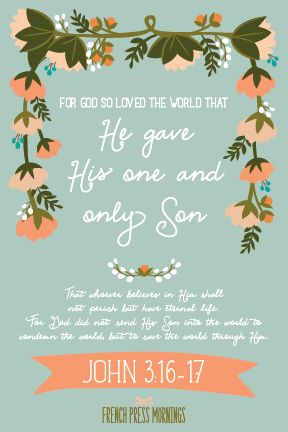 """For God so loved the world that He gave His one and only Son, that whoever believes in Him shall not perish but have eternal life. For God did not send his Son into the world to condemn the world, but to save the world through Him.""Get this print in my shop!Read the story behind…"