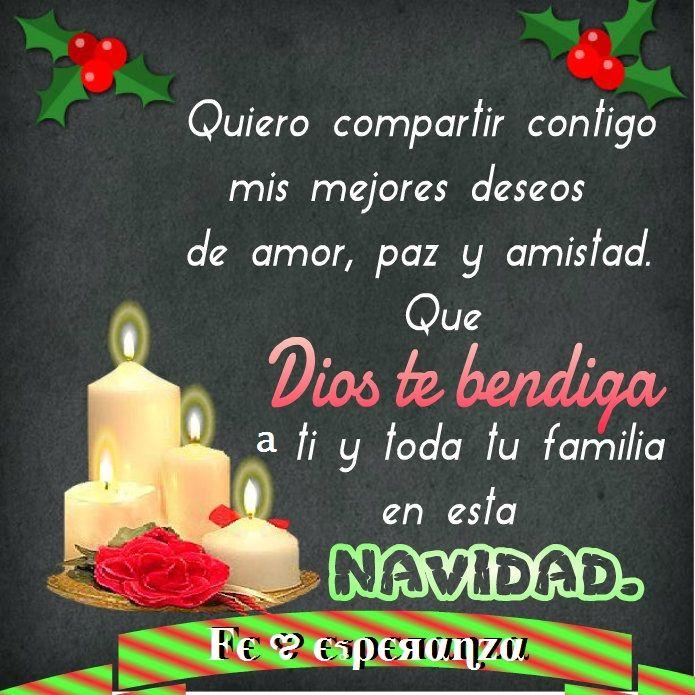 Quiero compartir contigo mis mejores deseos de amor, paz y amistad. Que Dios te bendiga a ti y toda tu familia en esta NAVIDAD