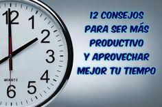 12 consejos para ser más productivo y aprovechar mejor tu tiempo