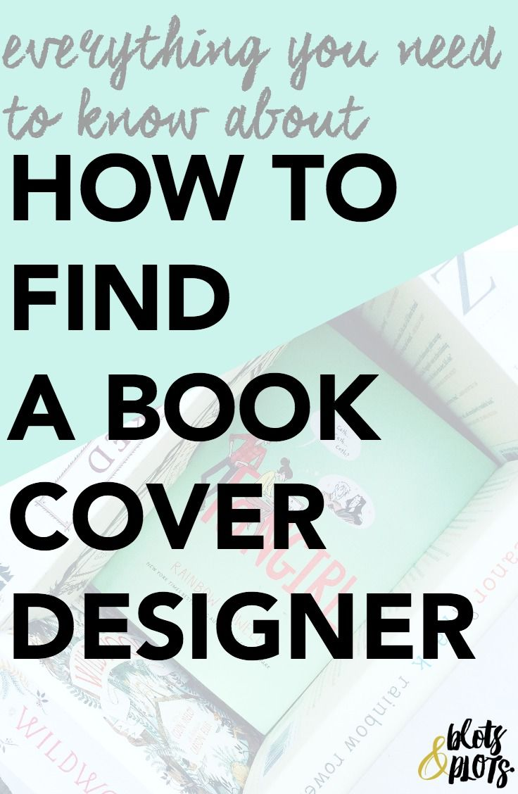 In the market for a book cover designer? If you're self-publishing, here are a few key points on how to find the BEST designer for your novel. How to Find a Book Cover Designer | Blots & Plots
