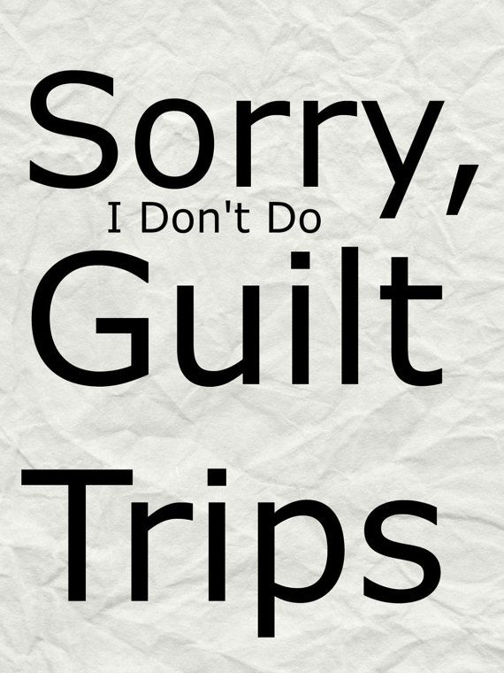 SORRY I Don't Do GUILT TRIPS  8x10 Digital by MikesCrimsonFlames