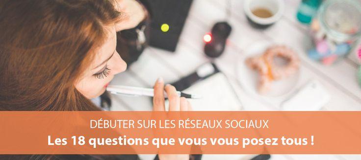 Débuter sur les réseaux sociaux : les 18 questions que vous vous posez tous (SLN Web)