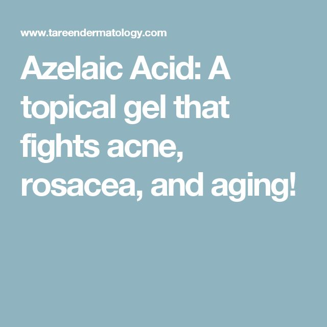 Azelaic Acid: A topical gel that fights acne, rosacea, and aging!