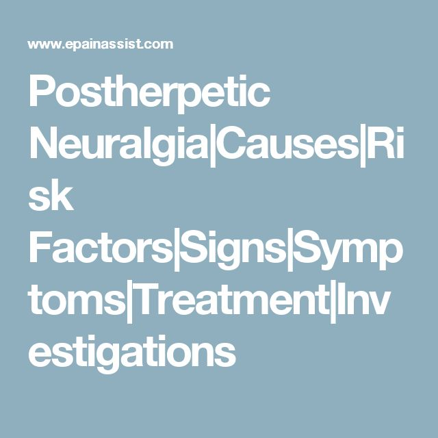 Postherpetic Neuralgia|Causes|Risk Factors|Signs|Symptoms|Treatment|Investigations