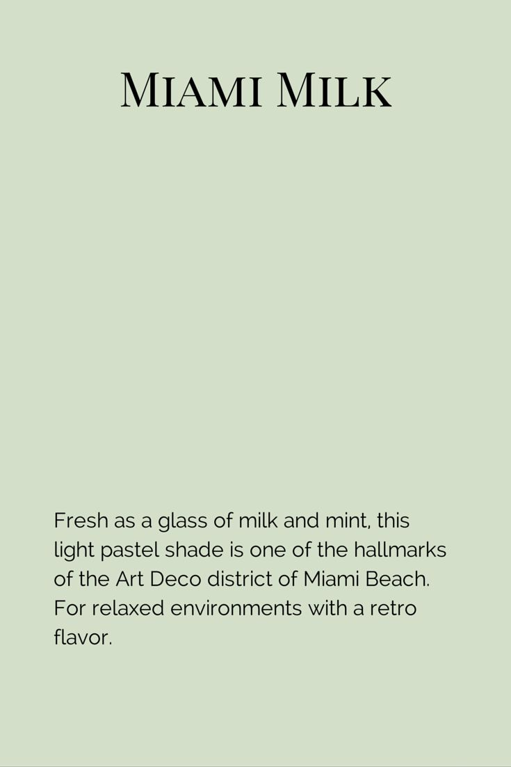 Fresh as a glass of milk and mint, this light pastel shade is one of the hallmarks of the Art Deco district of Miami Beach. For relaxed environments with a retro flavor.  www.fleurpaint.com #wallpaint