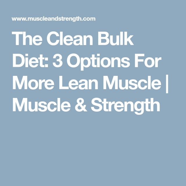 The Clean Bulk Diet: 3 Options For More Lean Muscle | Muscle & Strength