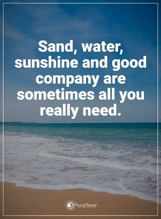 Sand, water, sunshine and good company are sometimes all you really need.