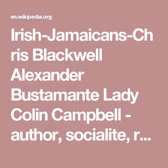 Irish-Jamaicans-Chris Blackwell Alexander Bustamante Lady Colin Campbell - author, socialite, radio hostess Marcus Garvey - Pan-African human rights leader, intellectual and writer; supporter of the Irish independence struggle in Ireland against British rule John Edgar Colwell Hearne Claude McKay Clinton Morrison - football player for the Republic of Ireland national team William O'Brien, 2nd Earl of Inchiquin SPOT - rapper Dillian Whyte - heavyweight boxer
