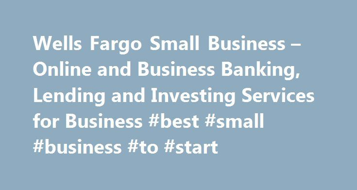 Wells Fargo Small Business – Online and Business Banking, Lending and Investing Services for Business #best #small #business #to #start http://business.remmont.com/wells-fargo-small-business-online-and-business-banking-lending-and-investing-services-for-business-best-small-business-to-start/  #small business banking # Wells Fargo Personal Next-day funding available for most transactions when funding to a Wells Fargo checking or savings account. Important notice regarding use of cookies: By…