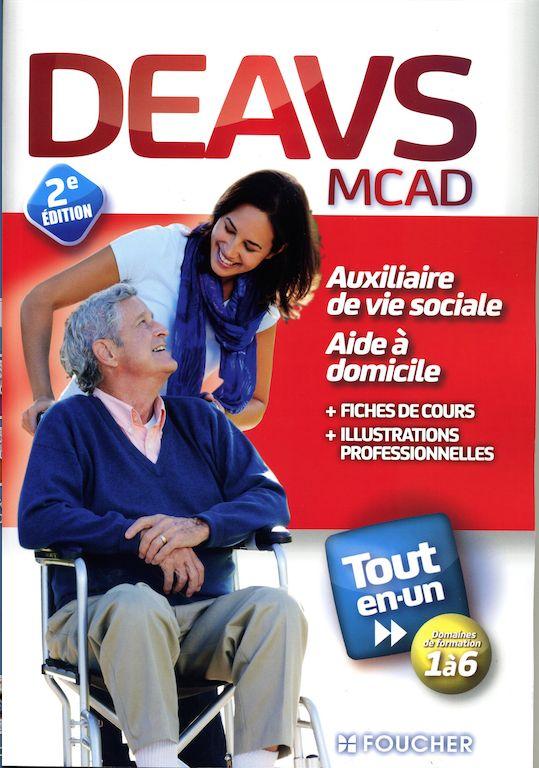 DEAVS MCAD Préparation au diplôme d'État d'Auxiliaire de vie, d'Aide à domicile : Tout en un, 2ème édition Edit. Foucher Fiches de cours et illustrations professionnelles.