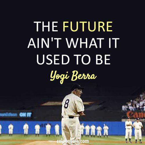 Yogi Berra Quote (About hope future)