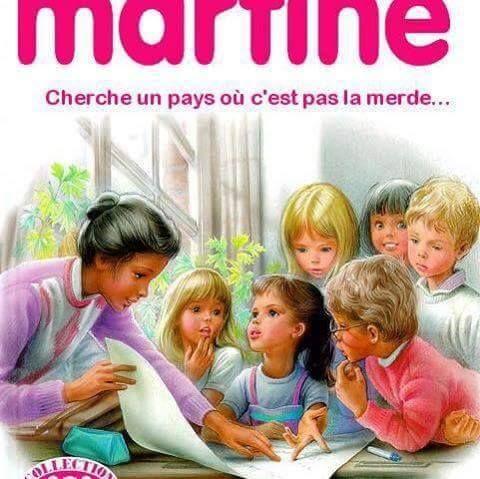 """""""Martine cherche un pays où ce n'est pas la merde…"""""""