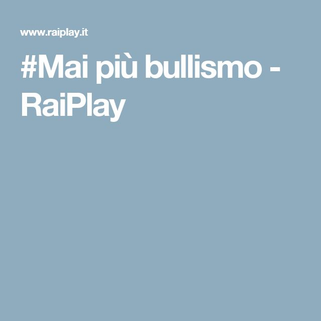 #Mai più bullismo - RaiPlay