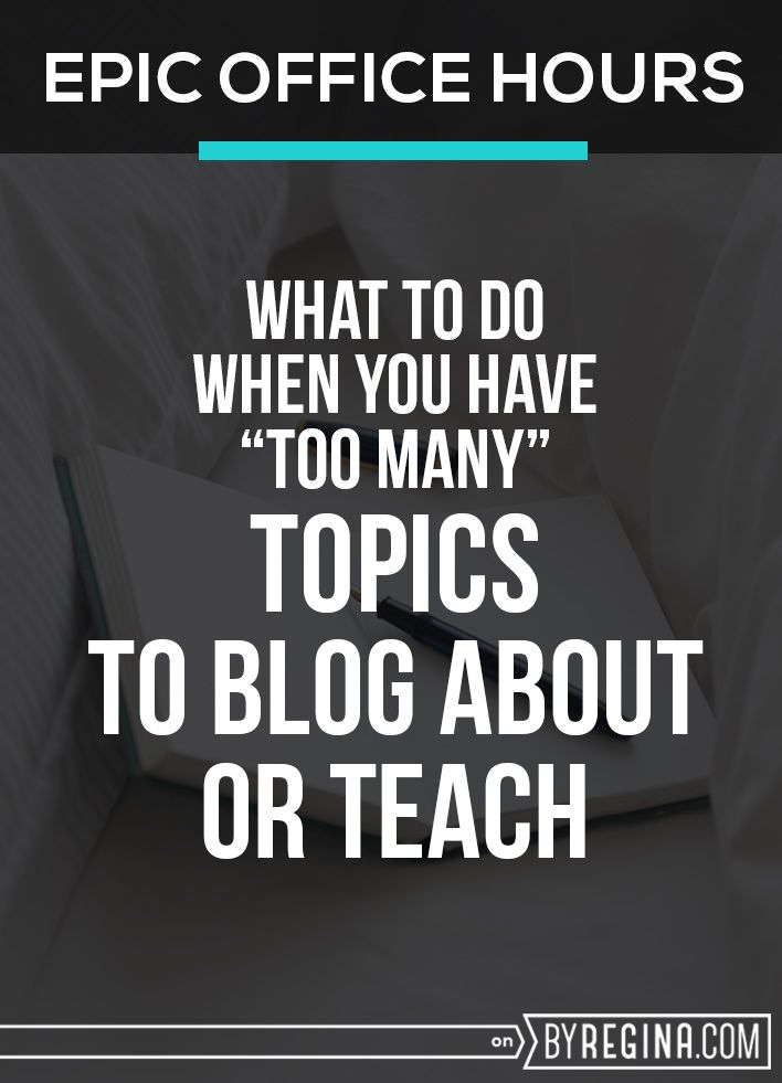 What to do when you have tons of topics you're passionate about and want to blog about or teach them all.