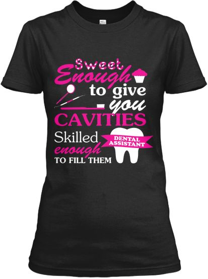 Sweet and Skilled Dental Assistant Tees! | Teespring