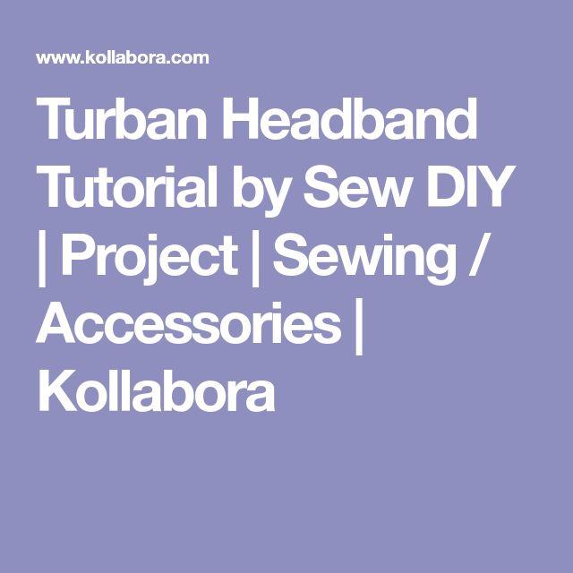 Turban Headband Tutorial by Sew DIY | Project | Sewing / Accessories | Kollabora