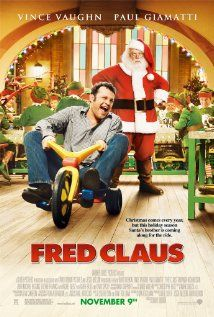 Fred Claus:  Fred Claus, Santa's bitter older brother, is forced to move to the North Pole.