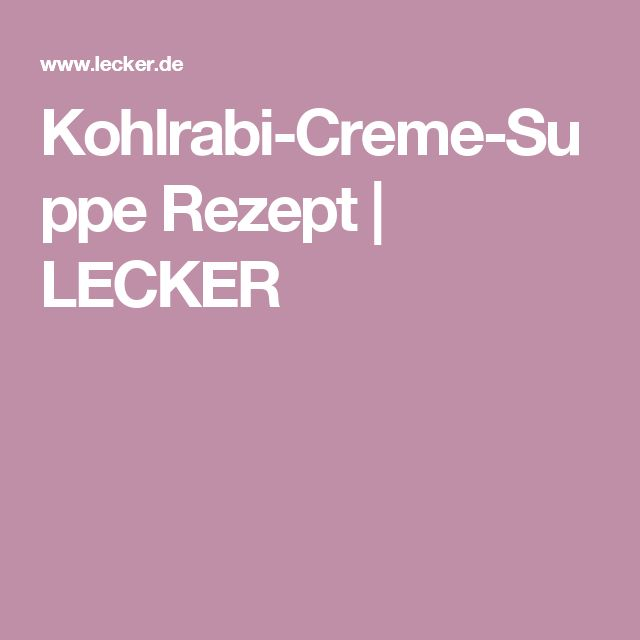Kohlrabi-Creme-Suppe Rezept   LECKER
