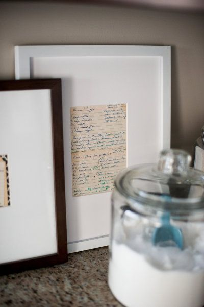 Love this idea - frame family recipes for the kitchen! I love my G-ma and Mama's handwriting, this would so great!!