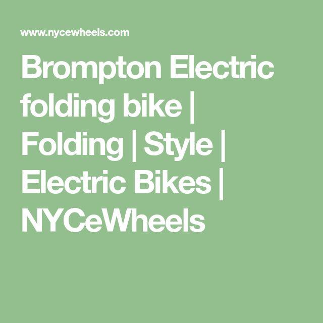 Brompton Electric folding bike | Folding | Style | Electric Bikes | NYCeWheels