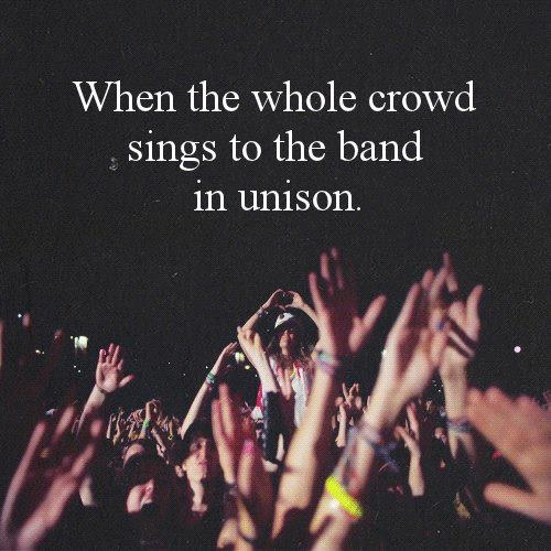 When the whole crowd sings to the band in unison. Repin this if you've ever joined in! #music #quote