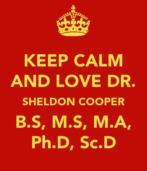 Dr Sheldon Cooper: Sheldon Cooper, Bangs Theory, Girls Bedrooms, Big Bang Theory, Quality, Keepcalm, Dr. Sheldon, Keep Calm, Big Bangs