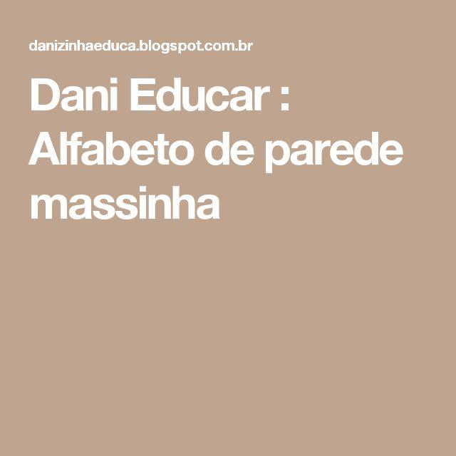 Dani  Educar      : Alfabeto de parede massinha