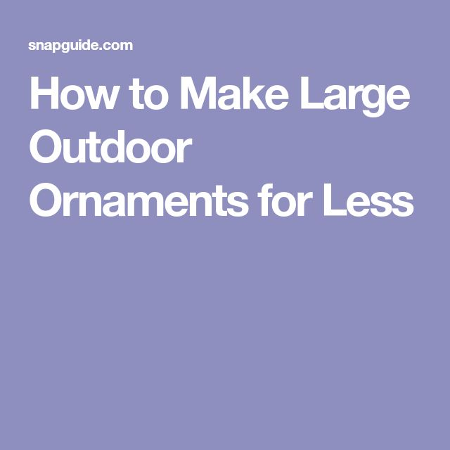 How to Make Large Outdoor Ornaments for Less