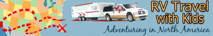 RV Travel with Kids; Adventuring in North America. Lots of information on this site.