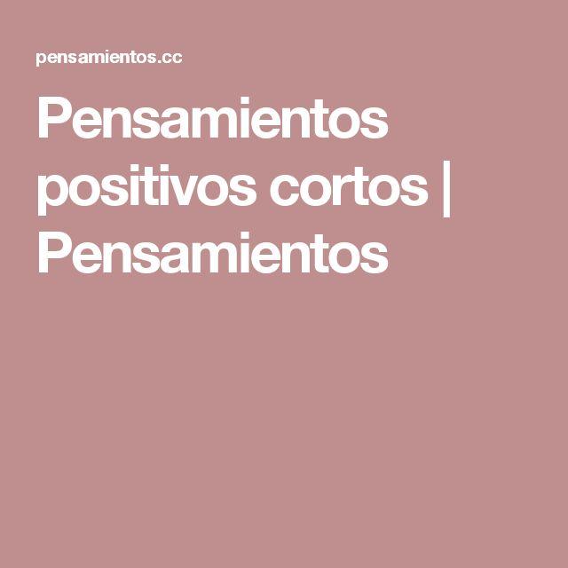 Pensamientos positivos cortos | Pensamientos