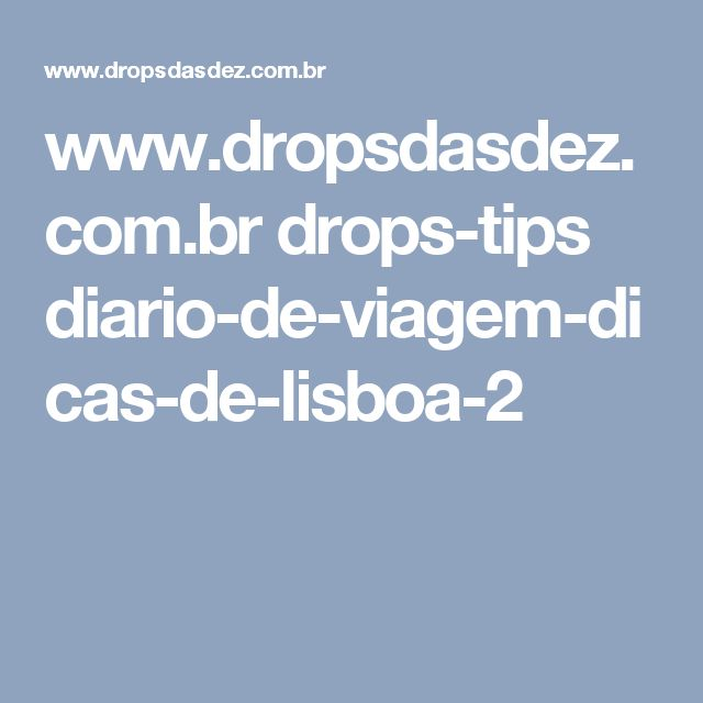 www.dropsdasdez.com.br drops-tips diario-de-viagem-dicas-de-lisboa-2