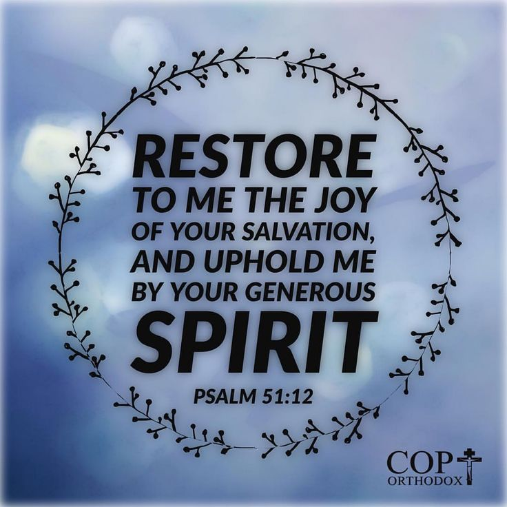 Psalm 51:12 Restore to me the joy of Your salvation, And uphold me by Your generous Spirit.
